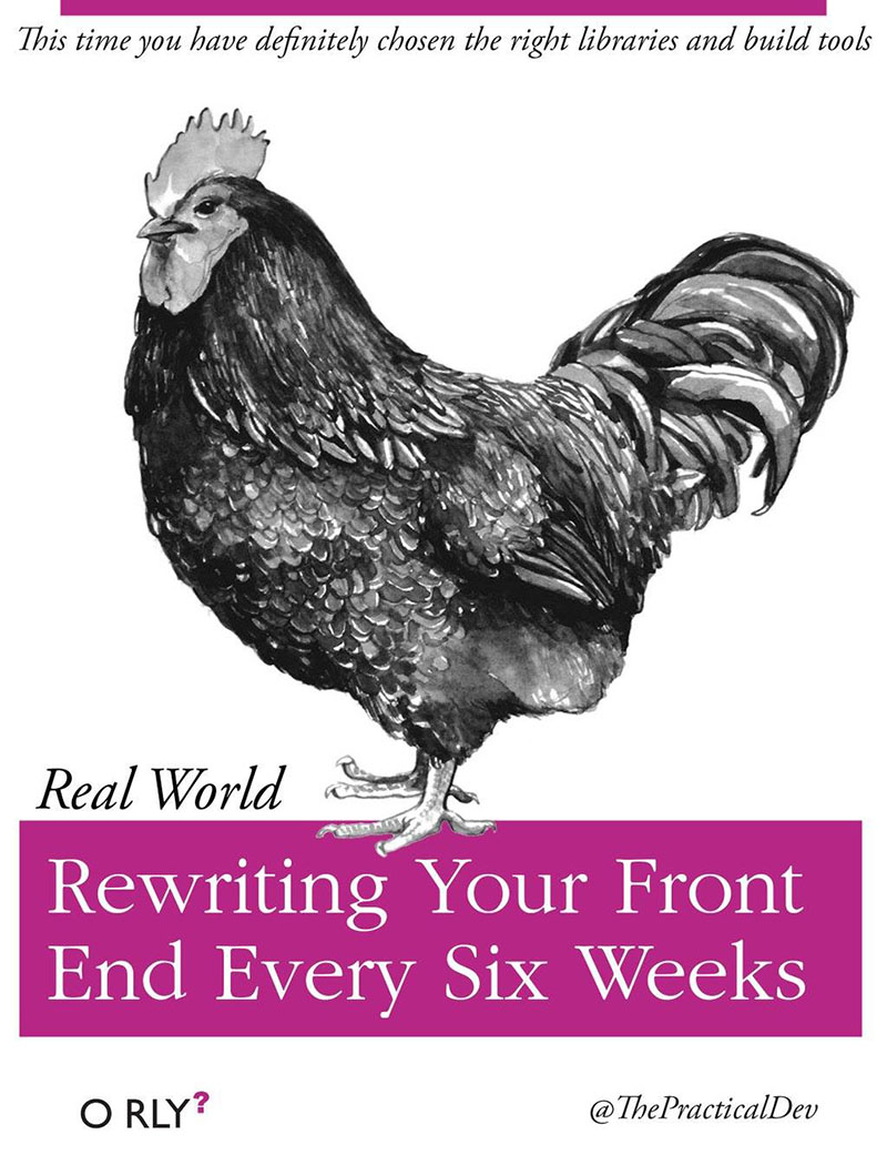 O'RLY parody cover by Ben E. C. Boyter: Rewriting Your Front End Every Six Weeks